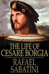 The Life of Cesare Borgia by Rafael Sabatini
