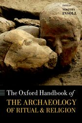 The Oxford Handbook of the Archaeology of Ritual and Religion by Timothy Insoll