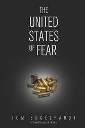 The United States of Fear by Tom Engelhardt