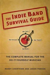 The Indie Band Survival Guide by Randy Chertkow