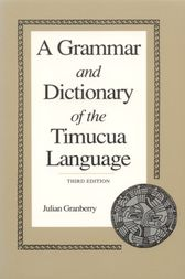 A Grammar and Dictionary of the Timucua Language by Julian Granberry