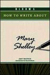 Bloom's How to Write about Mary Shelley by Amy Watkin