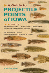 A Guide to Projectile Points of Iowa, Part 2 by Joseph A. Tiffany