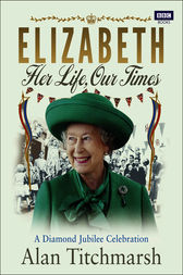 Elizabeth: Her Life, Our Times by Alan Titchmarsh