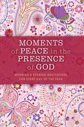 Moments of Peace in the Presence of God: Morning and Evening Edition by Baker Publishing Group