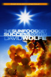 The Sunfood Diet Success System by David Wolfe