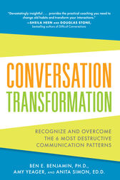 Conversation Transformation: Recognize and Overcome the 6 Most Destructive Communication Patterns by Ben Benjamin