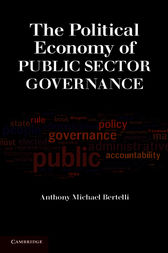 The Political Economy of Public Sector Governance by Anthony Michael Bertelli