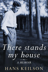 There Stands My House by Hans Keilson