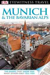 DK Eyewitness Travel Guide: Munich and the Bavarian Alps by DK Publishing
