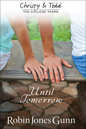 Until Tomorrow (Christy and Todd: College Years Book #1) by Robin Jones Gunn