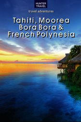 Tahiti, Moorea, Bora Bora & French Polynesia by Thomas Booth