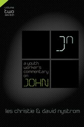 A Youth Worker's Commentary on John, Vol 2 by Les Christie