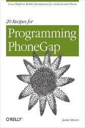 20 Recipes for Programming PhoneGap by Jamie Munro