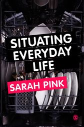 Situating Everyday Life by Sarah Pink