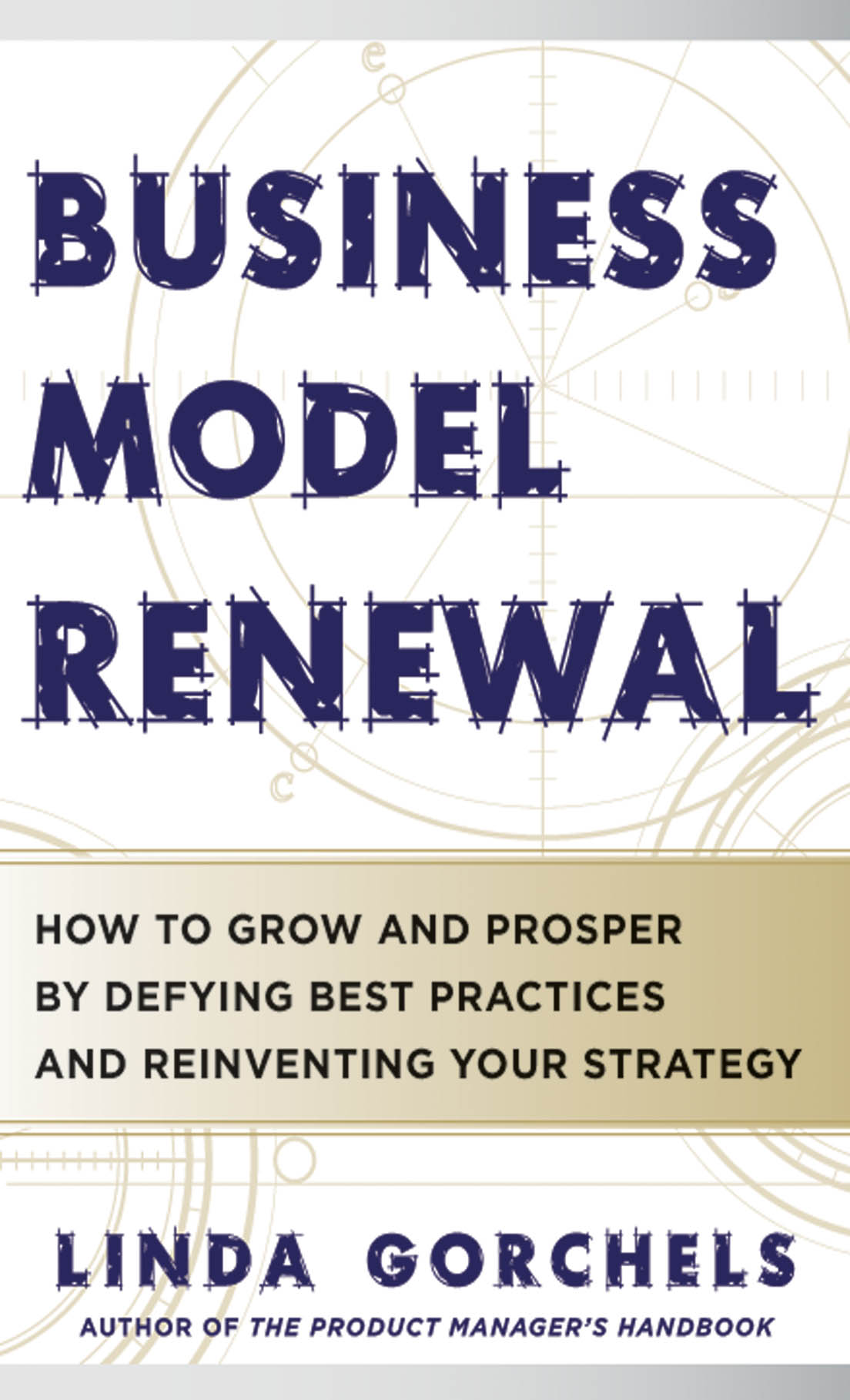 Download Ebook Business Model Renewal: How to Grow and Prosper by Defying Best Practices and Reinventing Your Strategy by Linda Gorchels Pdf