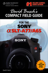 David Busch's Compact Field Guide for the Sony Alpha SLT-A77/A65 by David D. Busch