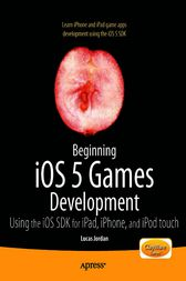 Beginning iOS 5 Games Development: Using the iOS SDK for iPad, iPhone and iPod touch