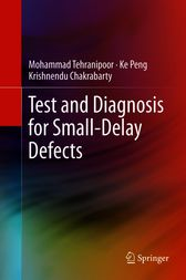 Test and Diagnosis for Small-Delay Defects by Mohammad Tehranipoor