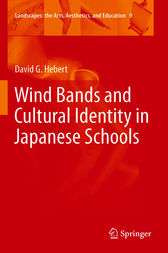 Wind Bands and Cultural Identity in Japanese Schools by David G. Hebert