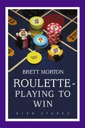 Roulette Playing to Win by Brett Morton