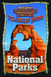 Uncle John's Bathroom Reader Plunges into National Parks by Bathroom Readers' Hysterical Society