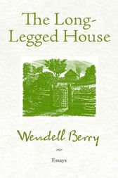 The Long-Legged House by Wendell Berry