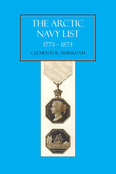 The Arctic Navy List 1773-1873 by Clements R. Markham