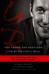 Young and Restless Life of William J. Bell by Lee Phillip Bell