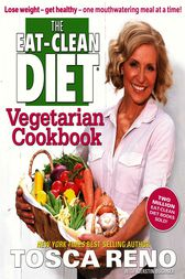 The Eat-Clean Diet® Vegetarian Cookbook by Tosca Reno
