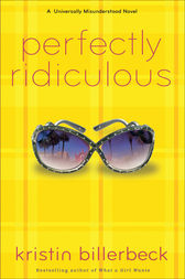 Perfectly Ridiculous (My Perfectly Misunderstood Life Book #3) by Kristin Billerbeck
