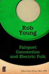 Fairport Convention and Electric Folk by Rob Young
