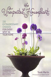The Unexpected Houseplant by Tovah Martin