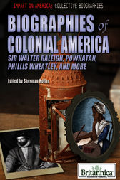 Biographies of Colonial America by Britannica Educational Publishing;  Sherman Hollar