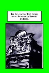 The Influence of John Ruskin on the Teaching of Drawing in Brazil by Claudio Silveria Amaral