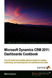 Microsoft Dynamics CRM 2011 Dashboards Cookbook by Mark AuCoin