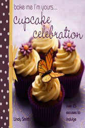 Bake me I'm Yours... Cupcake Celebration by Lindy Smith