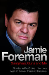 Gangsters, Guns and Me by Jamie Foreman