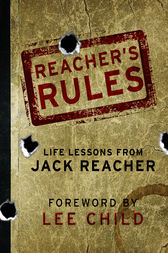Reacher's Rules: Life Lessons From Jack Reacher by Jack Reacher