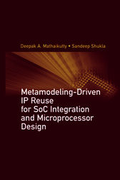 Metamodeling-Driven IP Reuse for SoC Integration and Microprocessor Design by Deepak A. Mathaikutty