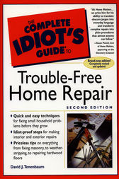 Complete Idiot's Guide to Trouble-Free Home Repair, 2E by David J. Tenenbaum