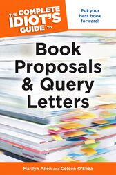 The Complete Idiot's Guide to Book Proposals & Query Letters by Coleen O'Shea