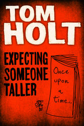 Expecting Someone Taller by Tom Holt