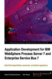 Application Development for IBM WebSphere Process Server 7 and Enterprise Service Bus 7 by Salil Ahuja