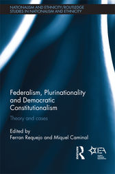 Federalism, Plurinationality and Democratic Constitutionalism by Ferran Requejo