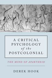 A Critical Psychology of the Postcolonial by Derek Hook