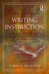 A Short History of Writing Instruction by James J. Murphy