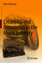 Creativity and Innovation in the Music Industry by Peter Tschmuck