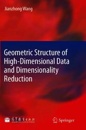 Geometric Structure of High-Dimensional Data and Dimensionality Reduction by Jianzhong Wang