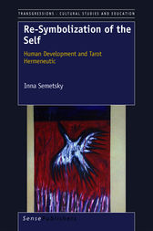 Re-Symbolization of the Self: Human Development and Tarot Hermeneutic by I. Semetsky